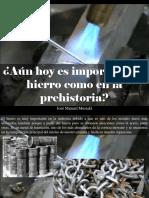 José Manuel Mustafá - ¿Aún Hoy Es Importante El Hierro Como en La Prehistoria?