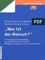(Forum Systematik 22) Michael Graf, Frank Mathwig, Matthias Zeindler (Hg.)-Was ist der Mensch_ Theologische Anthropologie im interdisziplinären Kontext (FS Wolfgang Lienemann)-Kohlhammer (2004).pdf