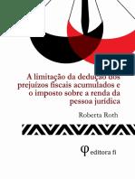 ROTH, Roberta. a Limitação Da Dedução Dos Prejuízos Fiscais Acumulados e o Imposto Sobre a Renda Da Pessoa Jurídica - 2014