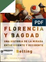 BELTING, H. - Florencia y Bagdad Una Historia de La Mirada Entre Oriente y Occidente