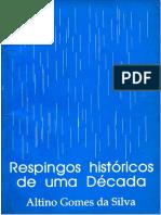 Respingos Historicos de Uma Decada - Altino Gomes Da Silva
