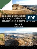José Manuel Mustafá - La gestión estratégica minera y el trabajo colaborativo brindan soluciones en el cierre de minas, Parte I