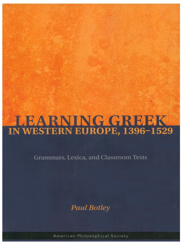 Paul Botley - Learning Greek in Western Europe, 1396-1529 Grammars, Lexica,  and Classroom Texts.pdf   Bibliography   Translations cb259785fe