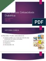 Caso Clinico Cetoaceidosis Diabetica
