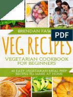 Veg Recipes_ Vegetarian Cookbook for Beginners_ 40 Easy Vegetarian Meal Pre