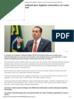 Ministro do STF diz que Brasil deve 'legalizar a maconha e ver como isso funciona na vida real' - BBC Brasil.pdf