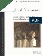 Peláez Martín, Alejandro - El califa ausente; Cuestiones de autoridad en al-Andalus durante el siglo XI
