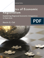 Kevin G. Cai Auth. the Politics of Economic Regionalism Explaining Regional Economic Integration in East Asia