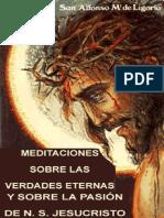 Meditaciones Sobre Las Verdades Eternas y Sobre La Pasión de N.S. Jesucristo. San Alfonso Maria de Ligorio