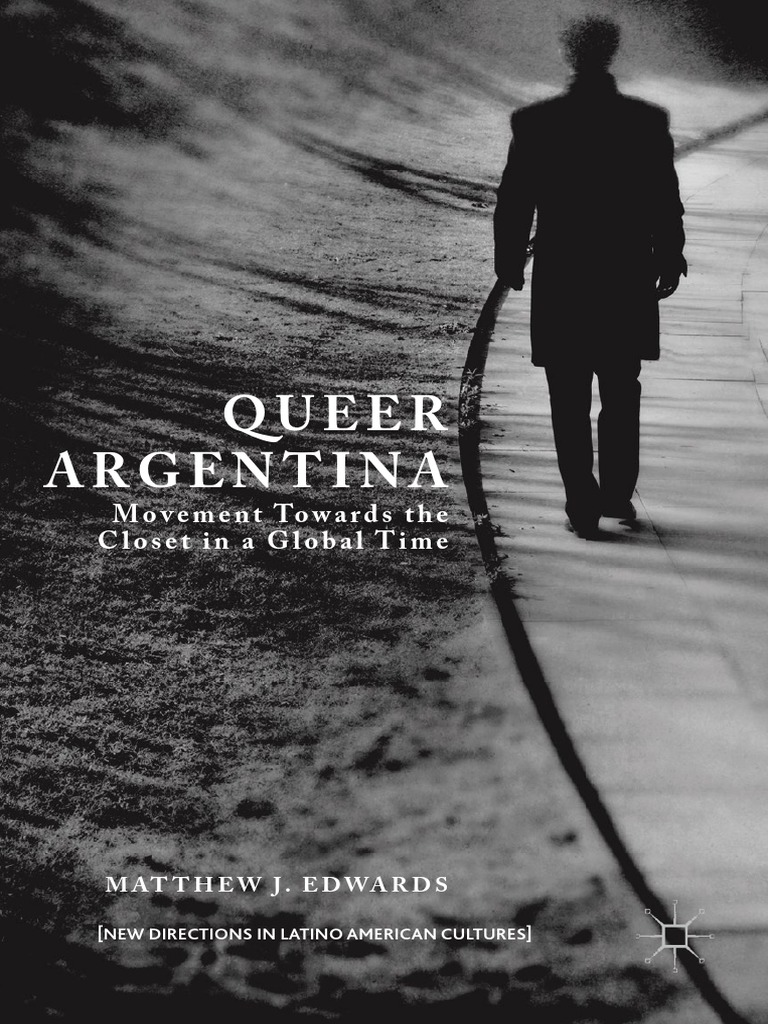 Queer Argentina Movement Towards The Closet In A Global