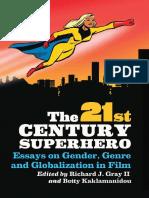 Richard J. Gray II, Betty Kaklamanidou, Richard J. Gray II, Betty Kaklamanidou - The 21st Century Superhero_ Essays on Gender, Genre and Globalization in Film (2011, McFarland)