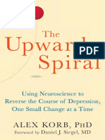Alex Korb_ Daniel J. Siegel -The Upward Spiral_ Using Neuroscience to Reverse the Course of Depression