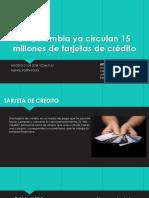 En Colombia ya circulan 15 millones de tarjetas.pptx
