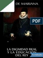 La Dignidad Real y La Educacion Del Rey - Juan de Mariana