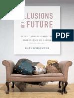 (Experimental Futures) Kate Schechter-Illusions of a Future_ Psychoanalysis and the Biopolitics of Desire-Duke University Press Books (2014)