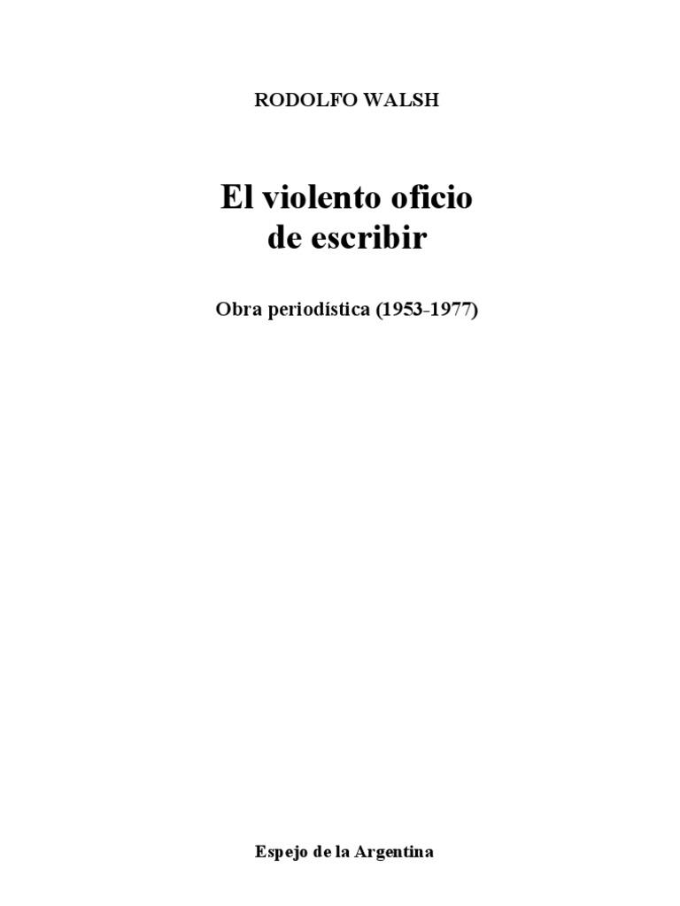 Walsh Roberto - El Violento Oficio de Escribir