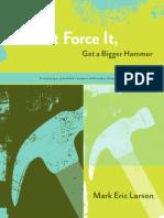 Don't Force it Get  A Bigger Hammer.pdf