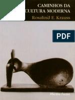 KRAUSS, Rosalind. Caminhos da escultura moderna.pdf