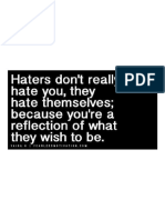 Haters Don't Really Hate You. They Hate Themselves Because You'Re a Reflection of What They Wish to Be.