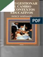 COMO GESTIONAR EL CAMBIO  EN CONTEXTOS EDUCATIVOS ( PATRICK WHITHAKER)