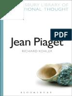 (Bloomsbury Library of Educational Thought) Bailey, Richard_ Kohler, Richard_ Piaget, Jean-Jean Piaget-Bloomsbury Academic (2014).pdf