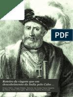 Roteiro Da Viagem Que Em Descobrimento Da India Pelo Cabo Da Boa Esperança Fez Dom Vasco Da Gama Em 1497.