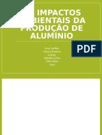 OS IMPACTOS AMBIENTAIS DA PRODUÇÃO DE ALUMÍNIO.pptx