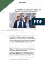 Oriol Junqueras Quería Usar a Los Mossos Para Tomar Los Puertos, Aeropuertos y Fronteras de Cataluña