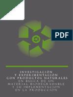 INVESTIGACION Y EXPERIMENTACION CON PRODUCTOS NATURALES EN BUSCA DE UN MATERIAL BIODEGRADABLE Y SU IMPLEMENTACION