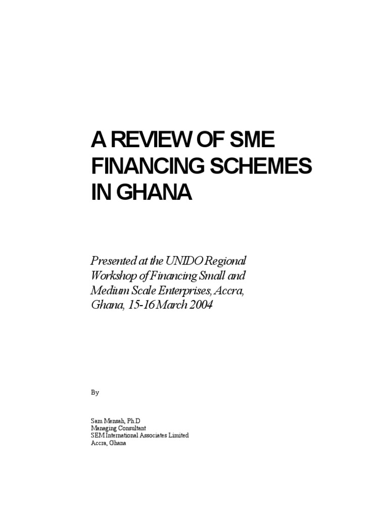 sme financing in ghana Probing into the research issues of financing smes 12 background of the study small and medium scale enterprises (smes) constitute about 60 percent of the private sector of the ghanaian economy it therefore contributes significantly to the economic development and growth by providing employment opportunities for.