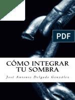Como-Integrar-Tu-Sombra - Jose Antonio Delgado.pdf