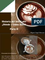 Miguel Angel Marcano - Historia Del Arte Latte, ¿Dónde y Cómo Nace?, Parte II