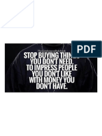 Stop Buying Things You Don't Need, To Impress People You Don't Like, With Money You Don't Have...
