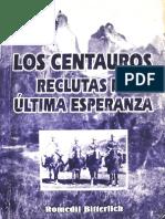 """""""Los Centauros. Reclutas de Última Esperanza""""- Romedil Bitterlich. Puerto Natales 1998. Editorial Atelí."""