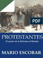 ESCOBAR, Mario (2017). Protestantes. El Aporte de La Reforma Al Mundo