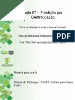 Aula 07 - Fundição Por Centrifugação