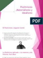 Positivismo ,Materialismo y Idealismo
