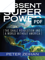 The Absent Superpower the Shale Revolution and a World Without America by Peter Zeihan