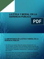 LA ÉTICA Y MORAL EN LA GERENCIA PÚBLICA.pptx