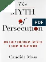 MOSS Candida 2013 El Mito de La Persecuci 243 n C 243 Mo Los Primeros Cristianos Inventaron Una Historia de Martirio