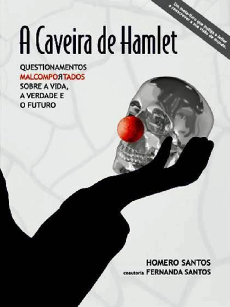 796564a2e A Caveira de Hamlet - Questionamentos Malcomportados sobre a Vida, a  Verdade e o Futuro - Homero Santos.pdf