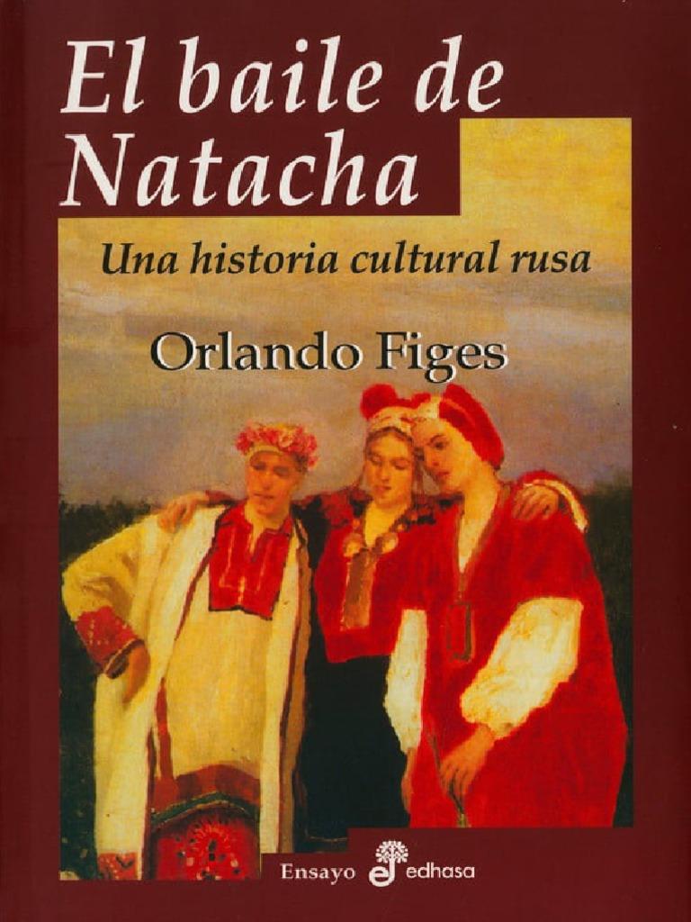 El baile de Natacha. Una historia cultural rusa, de Orlando Figes.