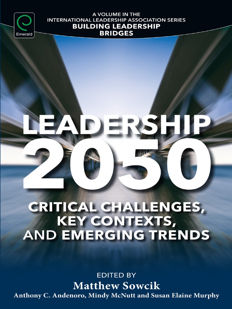 Leadership 2050 Critical Challenges Key Contexts And Emerging Trends Leadership Leadership Mentoring