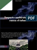 Henry Camino - Impacto Ambiental Que Causa El Tabaco