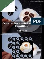 Miguel Ángel Marcano - ¿Cómo Se Hace Arte Latte? ¡Con Plantillas!, Parte II