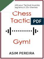 Chess Tactics Gym! - Ideas to Build Your Tactical Muscles - Asim Pereira - 2014