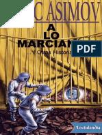 Isaac Asimov - A Lo Marciano y Otras Historias
