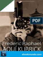Aqui Kubrick - Frederic Raphael.pdf