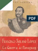 PEREYRA Francisco Solano López y La Guerra Del Paraguay