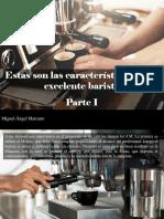 Miguel Ángel Marcano - Estas Son Las Características de Un Excelente Barista, Parte I